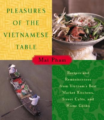 Pleasures of the Vietnamese Table By Mai, Pham/ Pham, Mai